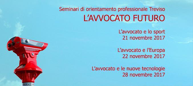 Seminari di orientamento professionale (TV) - L'AVVOCATO FUTURO - 21,22 e 28 novembre 2017